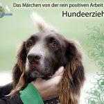 Hundeerziehung und das Märchen von der rein positiven Arbeit